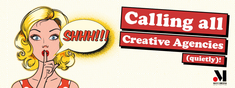 Calling all creative agencies (quietly)!