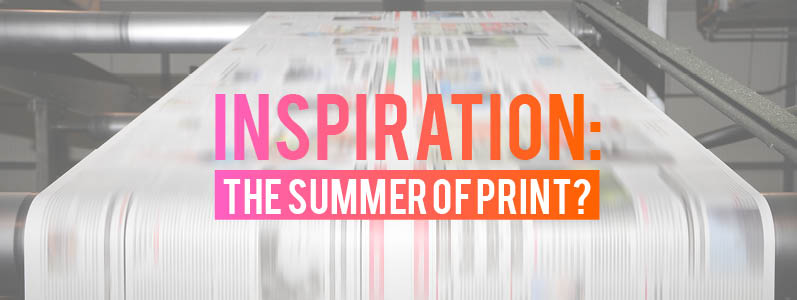 Inspiration: The summer of print?