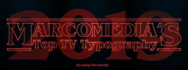 Inspiration: Marcomedia's Top TV Typography from 2019 (try saying that quickly)
