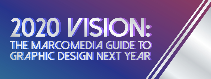 2020 vision: The Marcomedia Guide to graphic design next year