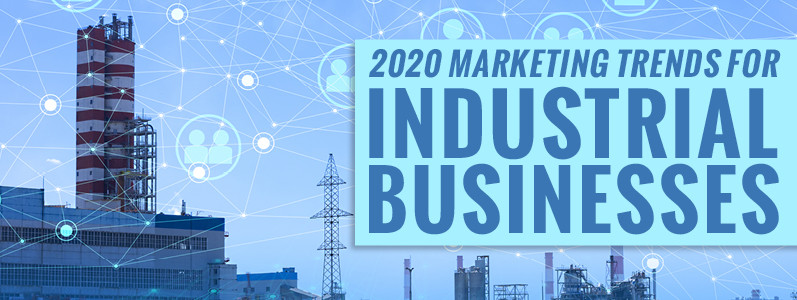 In focus: 2020 marketing trends for industrial businesses
