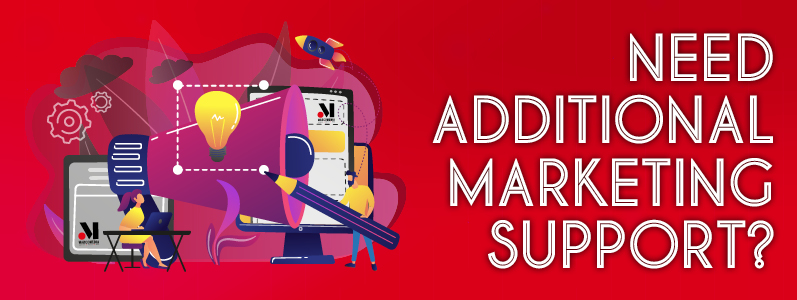 Need additional marketing support? We're here for you…