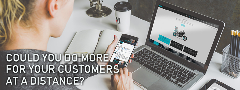 Could you do more for your customers from a distance?