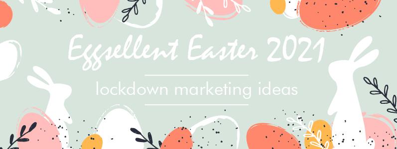 Eggsellent Easter 2021 lockdown marketing ideas