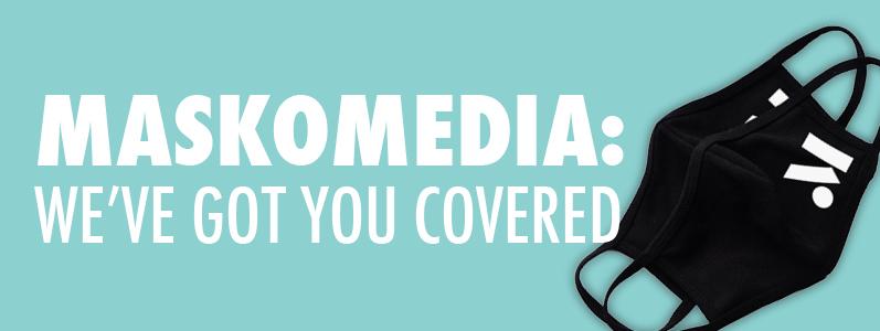 Maskomedia: We've got you covered