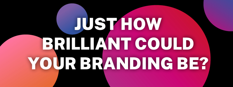 Just how brilliant could your branding be?