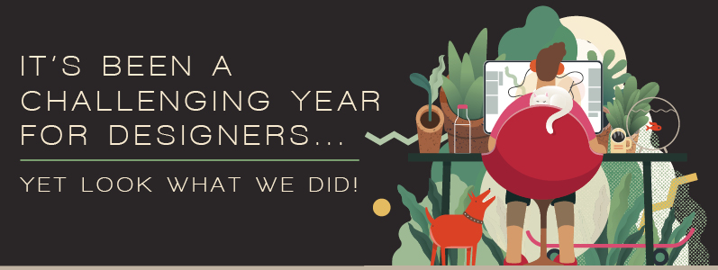 It's been a challenging year for designers – yet look what we did!