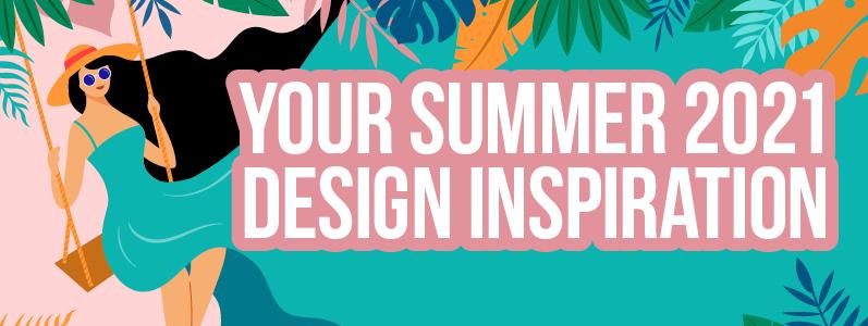 Your Summer 2021 design inspiration