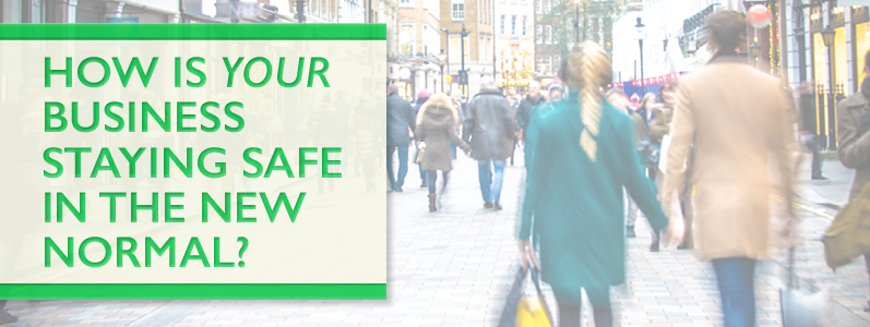 How is your business staying safe in the new normal?