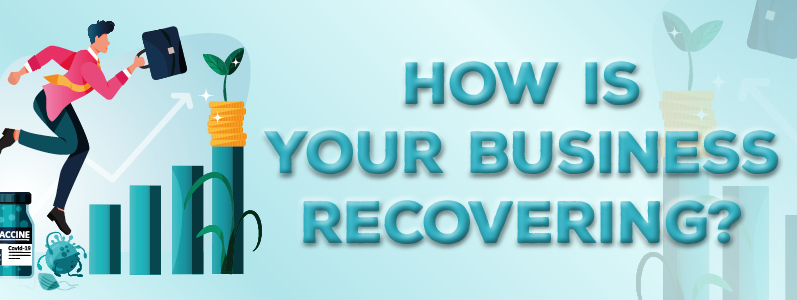 How is your business recovering?