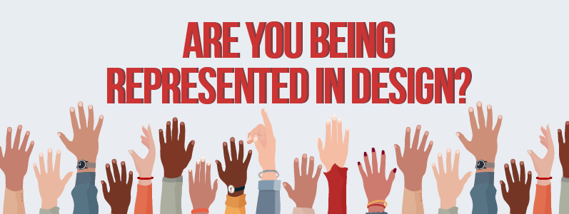 Are you being represented in design? Maybe it's time to try a new designer