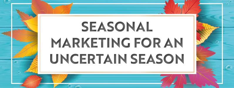 Seasonal marketing for an uncertain season